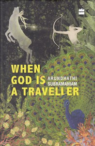 Arundhathi Subramaniam: When God is a Traveller